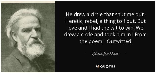 Edwin Markham he drew a circle